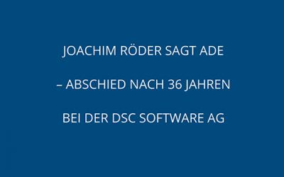 Joachim Röder sagt Ade – Abschied nach 36 Jahren bei der DSC Software AG